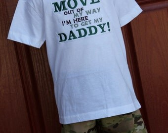 Move out of my way I'm here to get my daddy boys welcome home set ACU ABU MULTICAM
