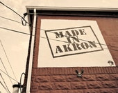 Made in Akron, Ohio - Local Shop Sign - Fine Art Photograph