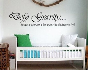 Defy Gravity Wall Decal ...  because everyone deserves a chance to fly -  Removable Vinyl Lettering