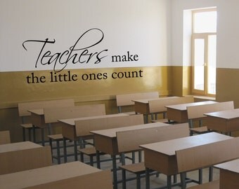 Teachers make the little ones count - Wall decal - Removable Vinyl Lettering - Classroom decoration - Preschool