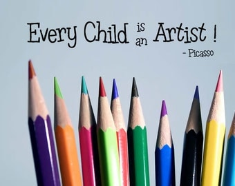 Every child is an artist - Wall Decal - Picasso quote - great for art classroom - removable vinyl