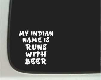 My indian name is runs with beer...Funny Car Decal Fun Beer Car Sticker