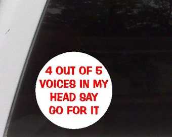 4 Out of 5 Voices in my head say go for it.....Funny Car Decal Window Laptop Fun Sticker