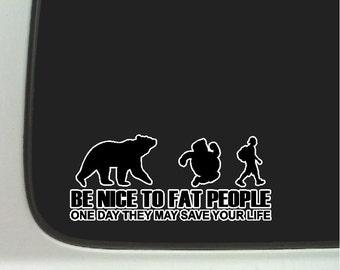 Be nice to fat people Funny  Car Decal Window Laptop Fun Sticker