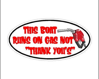 This boat runs on gas not thank you's..... Funny Decal Window Laptop Boat Sticker