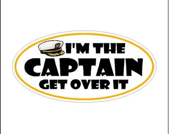 I'm the captain get over it..... Funny Boating Decal Window Laptop Fun Boat Sticker