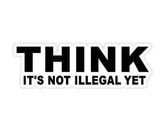 Think, It's not illegal yet....Funny Car Decal Window Laptop Fun Sticker