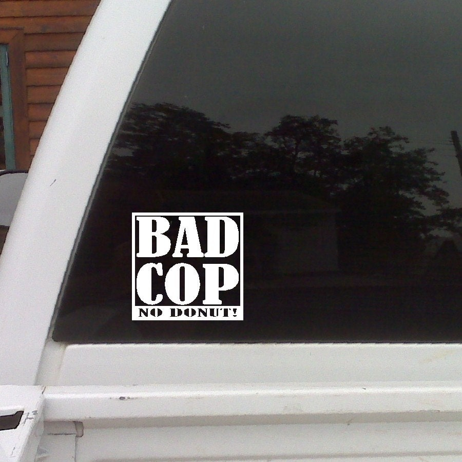 Bad Cop No Donut Funny Car Decals Window Laptop Funny Cop - Funny car decal stickers