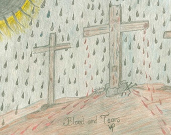 print, original drawing,  in pencil, pen, BLOOD and TEARS,  the three crosses, Crusifixtion, Easter, Christ