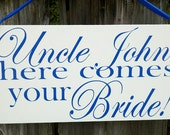Wedding Signs, Photo Prop Uncle here comes your girl, Double Sided, Custom hanging sign for your ring bearer or flower girl