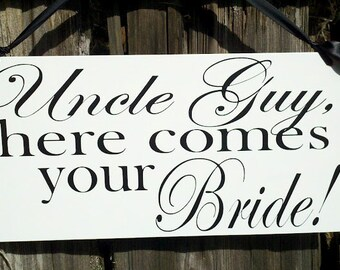 Wedding Signs, Photo Prop Uncle here comes your Bride, Single Sided, Custom hanging sign for your ring bearer or flower girl
