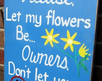 Please Let my flowers be Dog GARDEN SIGN Distressed Blue Flowers Hand-painted Wooden 10x12 WHAGN