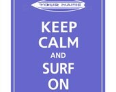 Keep Calm and SURF ON (Personalized) Poster 11x14 (Blueberry featured--56 colors to choose from)