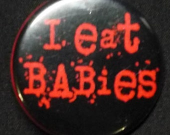 I Eat Babies Pin Button Badge 1.25 inch