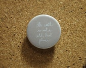 The Earth Is Not A Cold, Dead Place (Pinback Button)