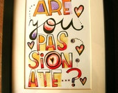 Are you passionate. Giclee print on satin matt paper, fits perfectly on an Ikea frame.
