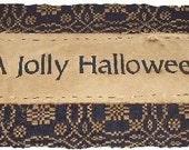 A JOLLY HALLOWEEN Prim Country Primitive Autumn Fall Holiday Sign Banner OTG Original Design