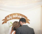 "wood wedding banner/sign- ""Holy Matrimony"""