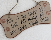 Funny Sign I Love My Dog As Much As You Love Your Child
