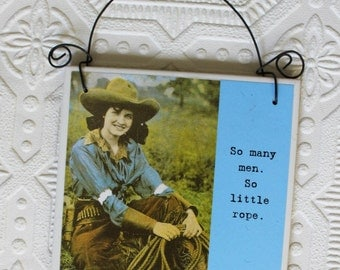 Funny Cowgirl Sign So Many Men So Little Rope a Sassy Saying