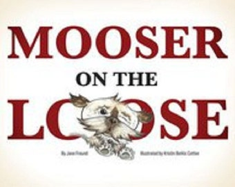 Mooser on the Loose children's book by Jane Freund