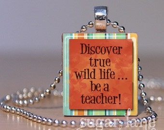 Discover true wild life - be a teacher Necklace - (Orange, Yellow, Teal, Brown - Scrabble Tile Pendant with Chain
