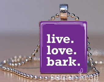 Live. Love. Bark. Necklace - (DLC3 - Purple or Hot Pink) - Scrabble Tile Pendant with Chain