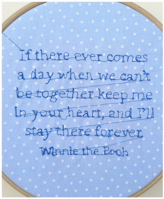 "Embroidery Hoop Art - 'If there ever comes a day when we can't be together keep me in your heart and i'll stay ' - Winnie the Pooh - 8"" hoop"