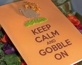 "Thanksgiving Turkey ""Keep Calm and Gobble On"" Handmade Greeting Card"