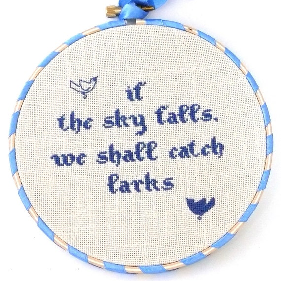 Hand embroidery If the sky falls we shall catch larks - cross stitch in wooden hoop - h009