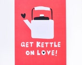 Get Kettle on Love Postcard