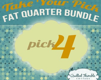 Take Your Pick - Fat Quarter Bundle - Pick 4 Fat Quarters