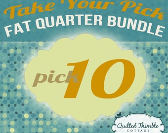 Take Your Pick - Fat Quarter Bundle - Pick 10 Fat Quarters