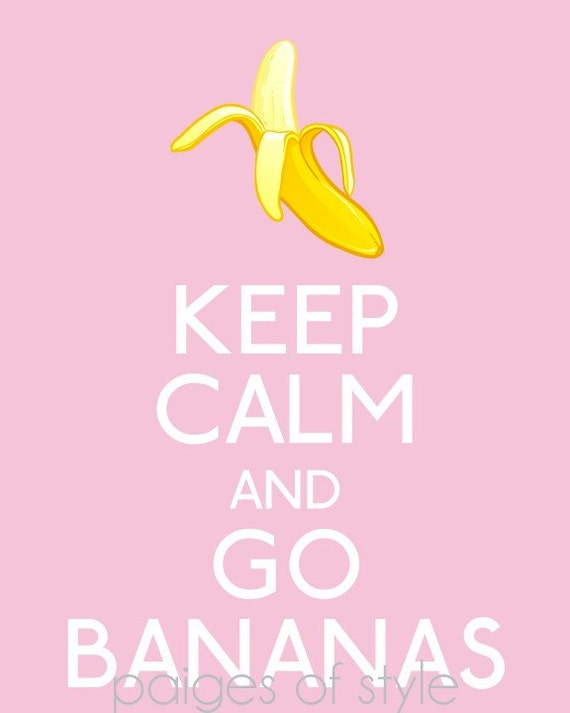 Keep Calm and Go Bananas Poster- Printable via INSTANT DOWNLOAD