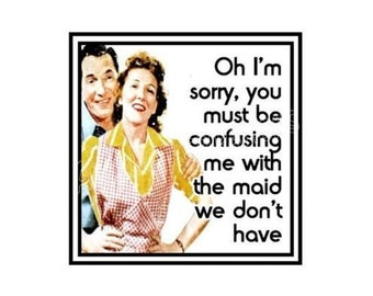 Magnet - You must be confusing me with the maid we don't have - Funny Retro Couple Sarcastic Partner Husband Spouse Wife Handmade Gift