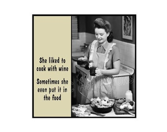 Magnet - She liked to cook with wine ... Sometimes she even put it in the food - Funny Vintage Retro Friend Family Sister Mother Gift
