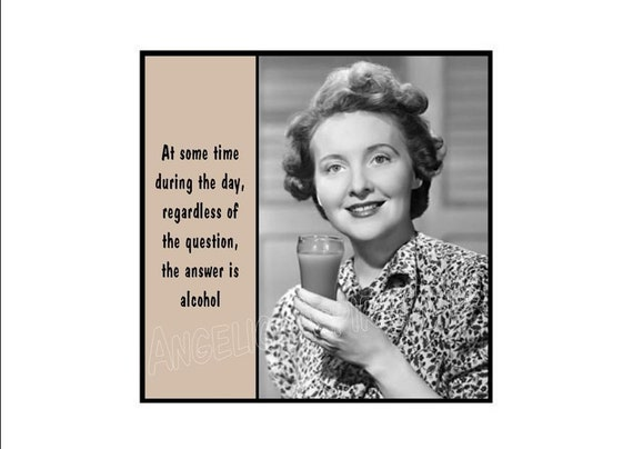 Magnet - At some time during the day, regardless of the question, the answer is alcohol - Retro Woman