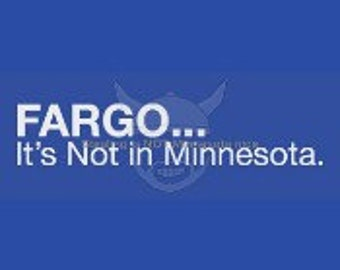 Fargo... It's Not In Minnesota
