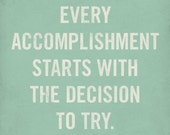 Quote Posters - Every Accomplishment Starts with the Decision to Try - 8x10 Art Print
