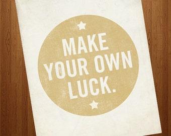 Inspirational Print - Motivational Poster - Make Your Own Luck 8x10 Art print