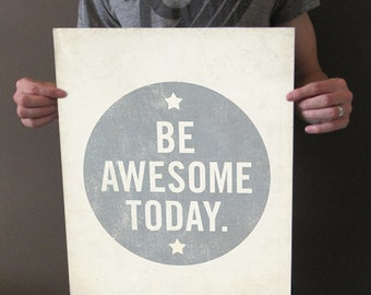 Be Awesome Today 16x20 Art Print - Motivational Uplifting inspirational