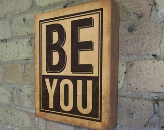 Sayings on Wood - Be You - Wood Block Art Quote - Motivational art - Inspirational art