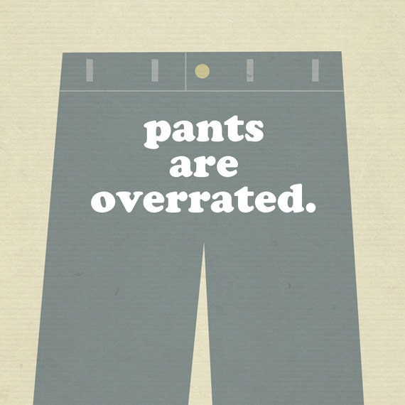Man Cave Sign - Pants are Overrated - 8x10 Typography Art Print