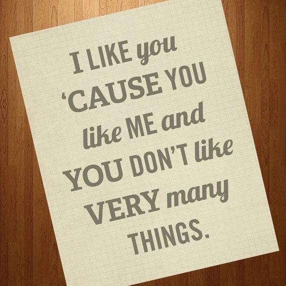 I Like You Cause You Like Me 8x10 Art Print - Typography Quote