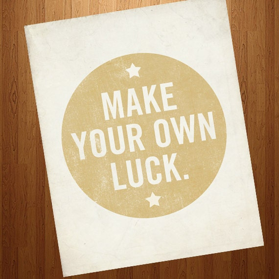 Inspirational Print - Motivational Poster - Make Your Own Luck 8x10 Art print