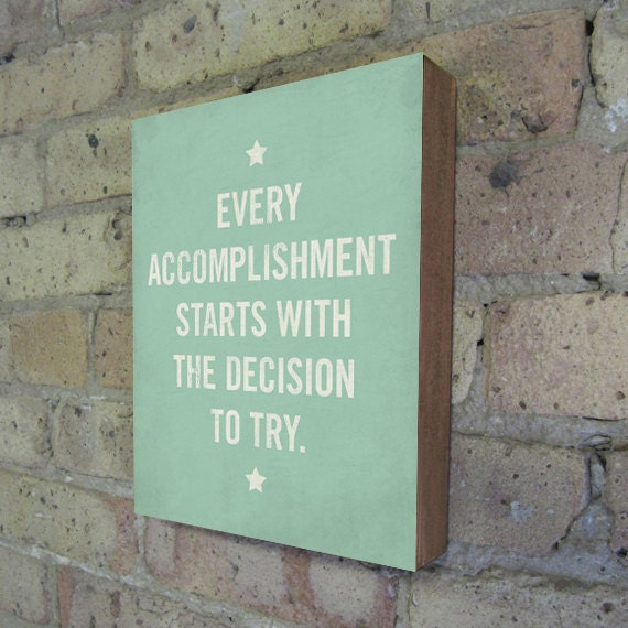 Every Accomplishment Starts with the Decision to Try - Motivational Art Wood Block Print