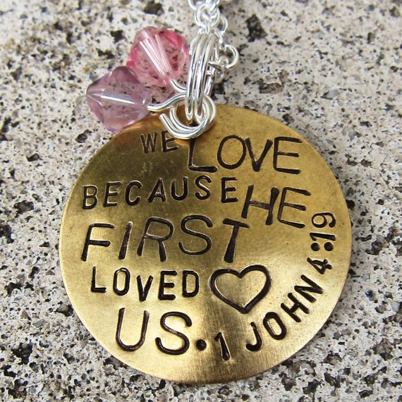 Bible Verse Necklace 1 John 4 19 - We love because He loved us - Hand Stamped Necklace  -Made to Order-