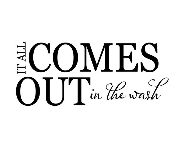It all Comes Out in the Wash - Laundry Room Decal