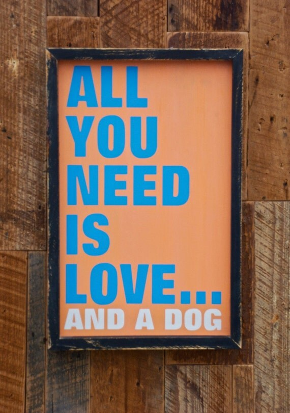 All you need is love and a dog sign made from reclaimed wood
