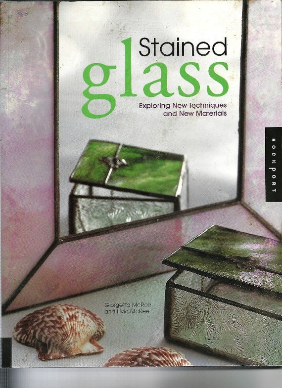 Stained Glass 2003 Exploring New Techiniques by Giogetta & Livia McRee, Cold Glass, Combining with Wood, Metal, Natural Objects